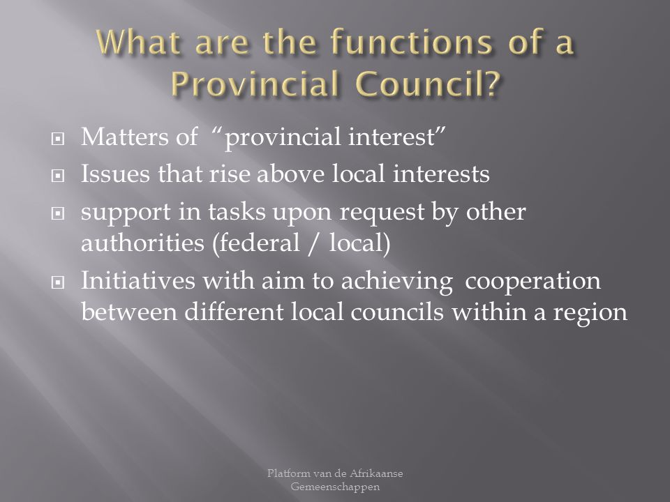Matters of provincial interest Issues that rise above local interests support in tasks upon request by other authorities (federal / local) Initiatives