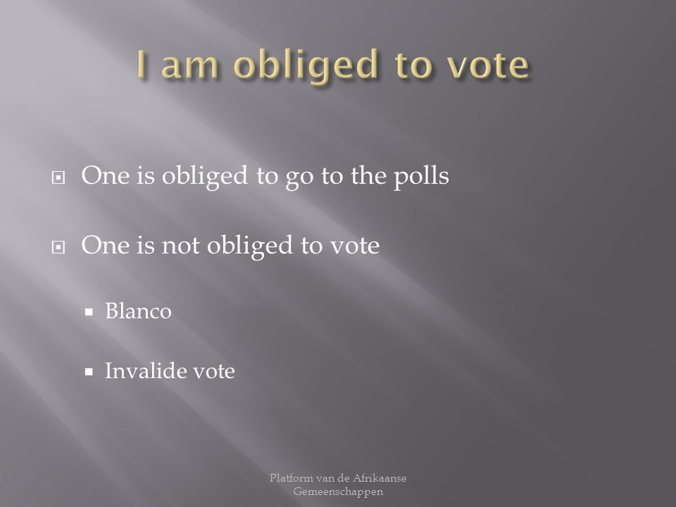 One is obliged to go to the polls One is not obliged to vote Blanco Invalide vote Platform van de Afrikaanse Gemeenschappen