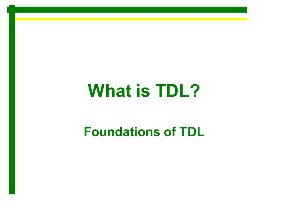 What is TDL? Foundations of TDL