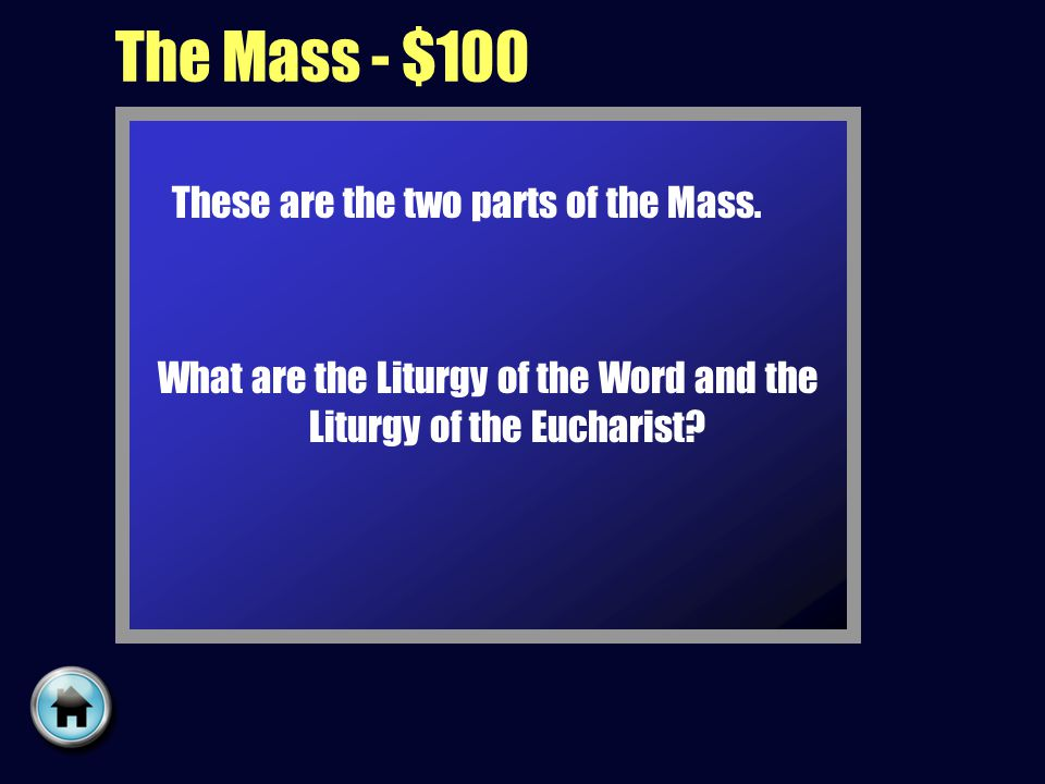 The Mass - $100 These are the two parts of the Mass.