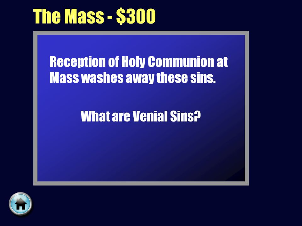 The Mass - $300 Reception of Holy Communion at Mass washes away these sins. What are Venial Sins?