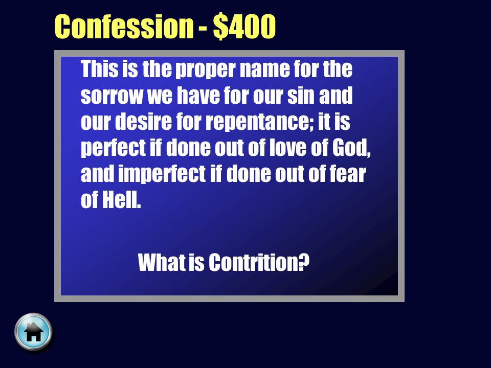 Confession - $400 This is the proper name for the sorrow we have for our sin and our desire for repentance; it is perfect if done out of love of God, and imperfect if done out of fear of Hell.