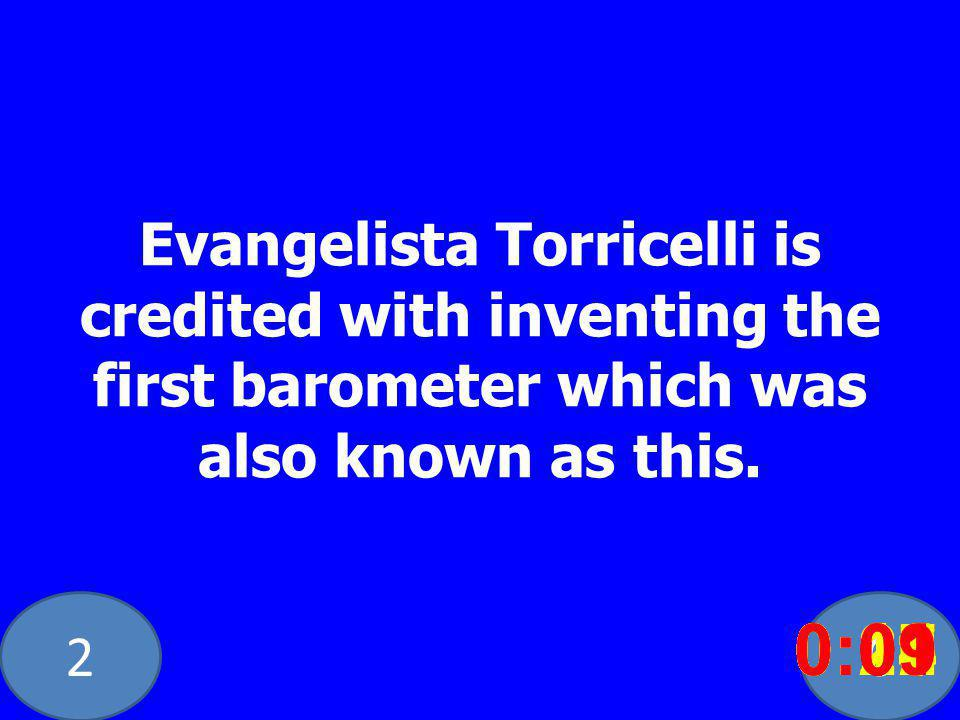 20 Evangelista Torricelli is credited with inventing the first barometer which was also known as this.