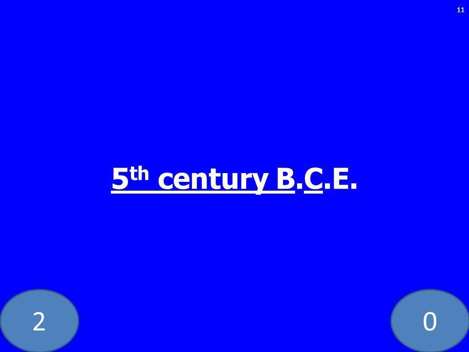 20 5 th century B.C.E. 11