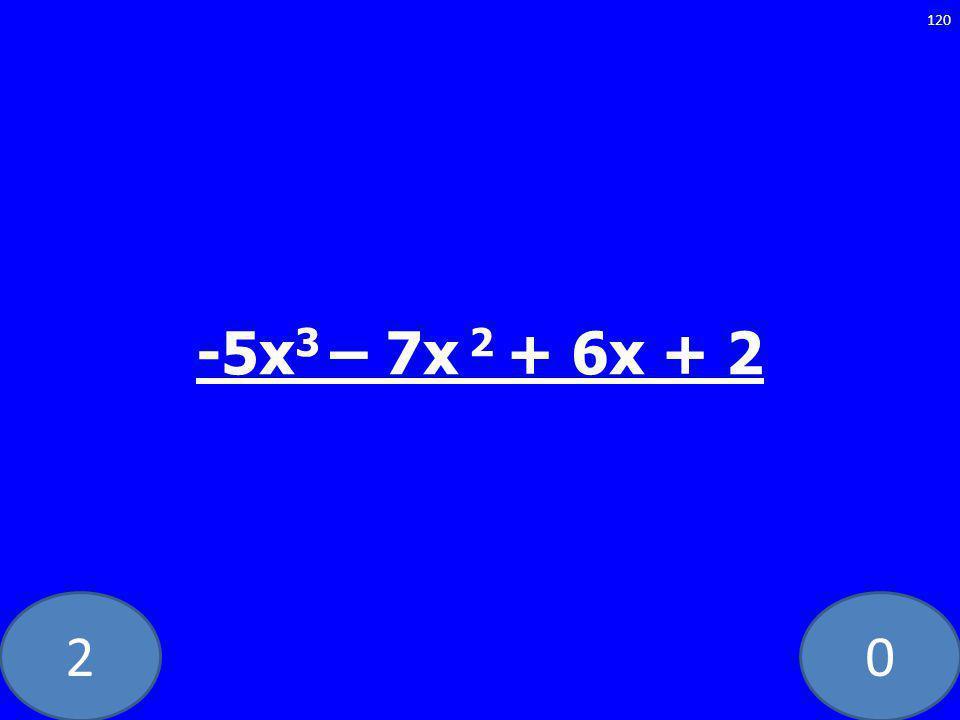 20 -5x 3 – 7x 2 + 6x + 2 120