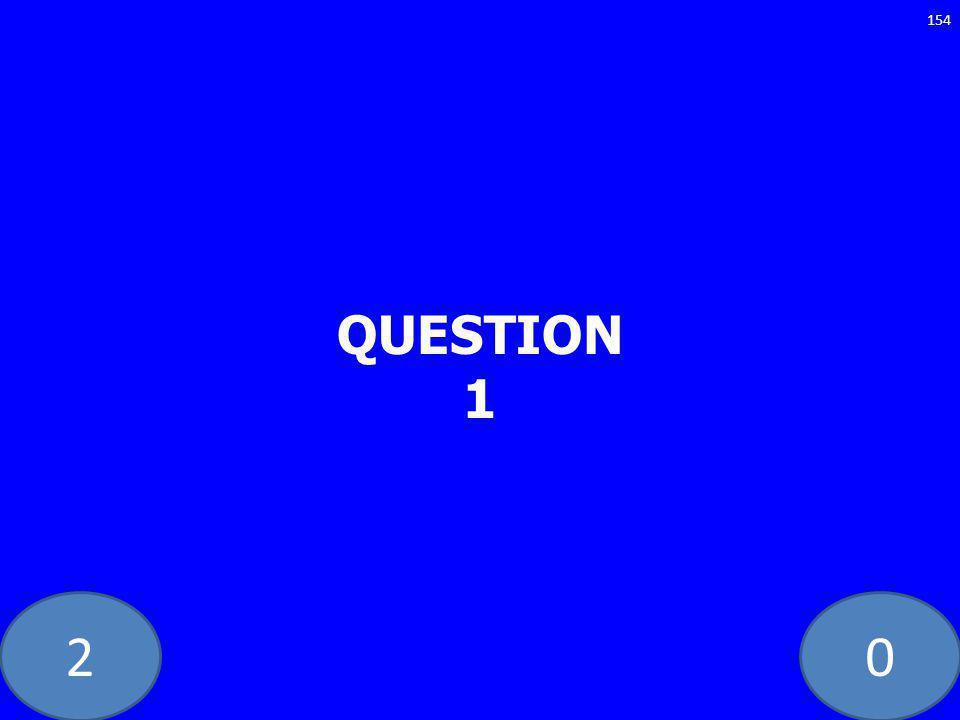 20 QUESTION 1 154