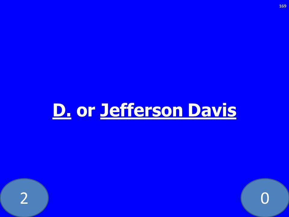 20 D. or Jefferson Davis 169
