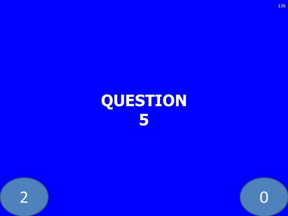 20 QUESTION 5 170