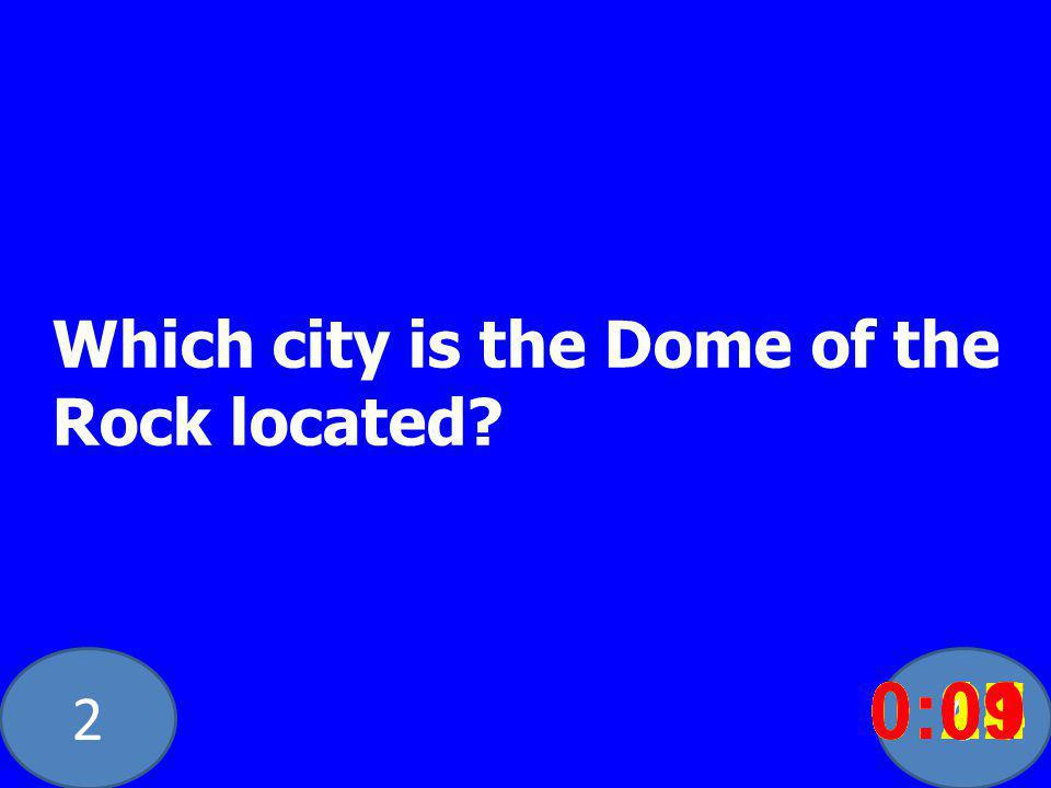 20 Which city is the Dome of the Rock located? 0:020:030:040:050:060:070:080:100:110:180:190:200:160:150:140:130:120:170:090:01