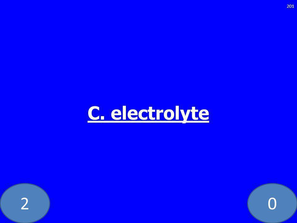 20 C. electrolyte 201