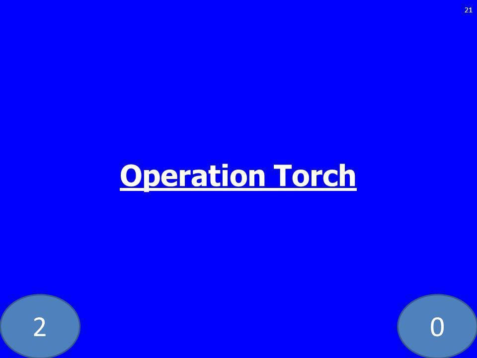 20 Operation Torch 21