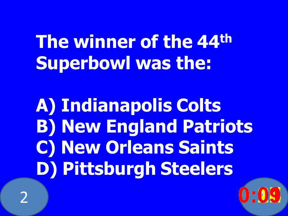 20 The winner of the 44 th Superbowl was the: A) Indianapolis Colts B) New England Patriots C) New Orleans Saints D) Pittsburgh Steelers 0:020:030:040:050:060:070:080:100:110:180:190:200:160:150:140:130:120:170:090:01