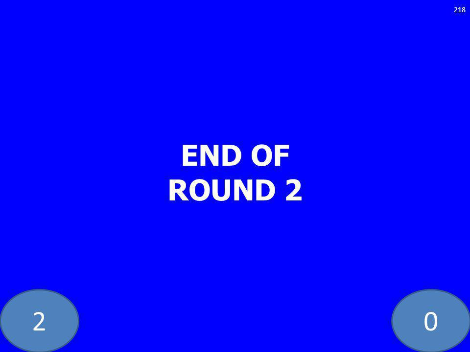 20 END OF ROUND 2 218