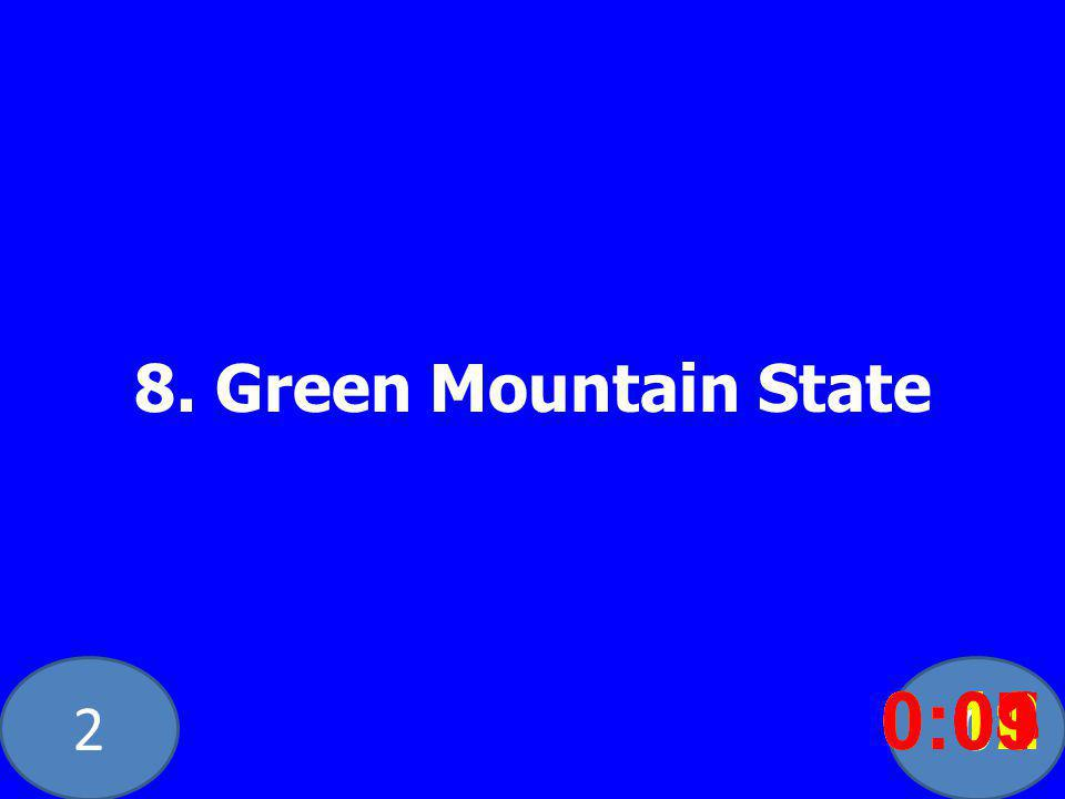 20 8. Green Mountain State 0:020:030:040:050:060:070:080:100:110:120:090:01