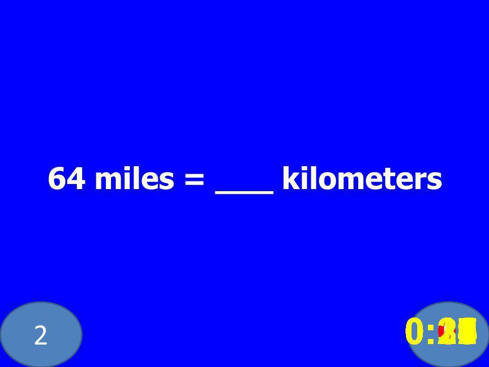 20 64 miles = ___ kilometers 0:020:030:040:050:060:070:080:100:110:180:190:200:160:150:140:130:120:170:090:010:210:260:250:300:290:280:240:230:220:27
