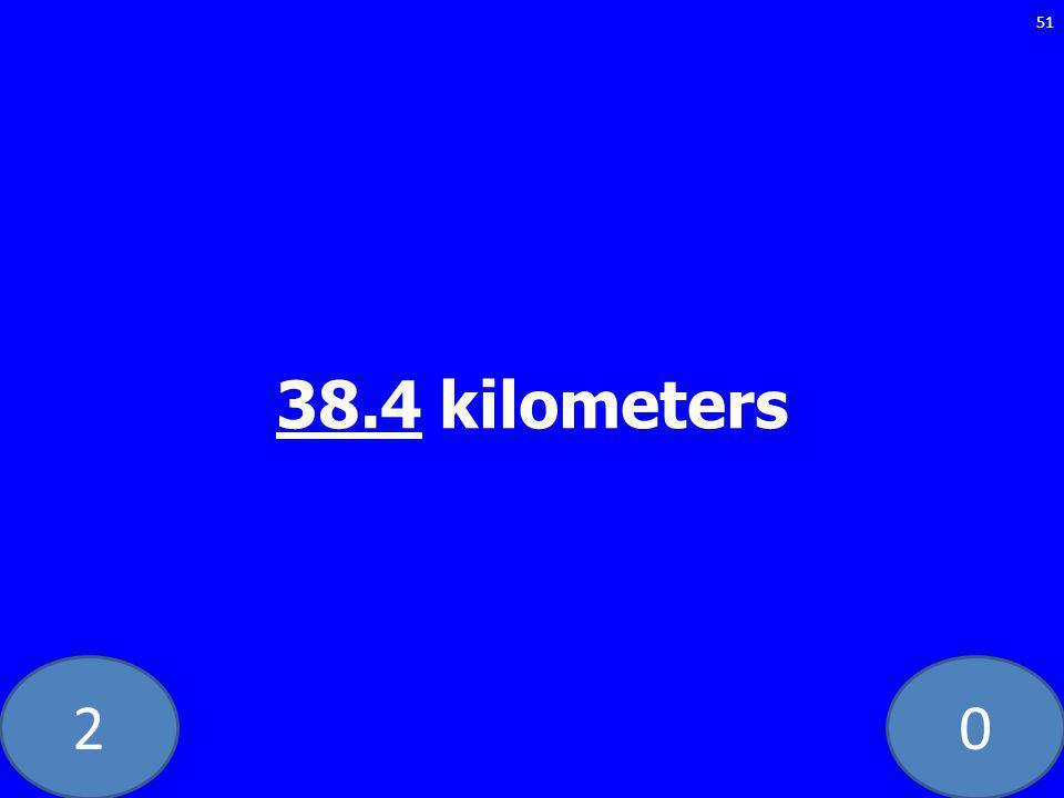 20 38.4 kilometers 51