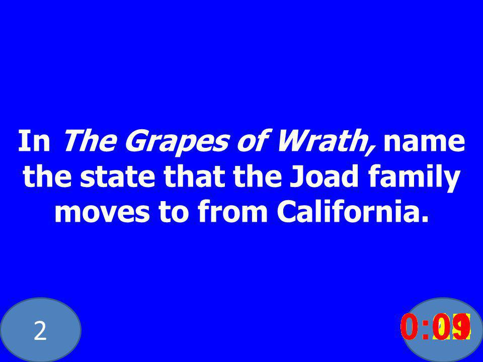 20 In The Grapes of Wrath, name the state that the Joad family moves to from California.