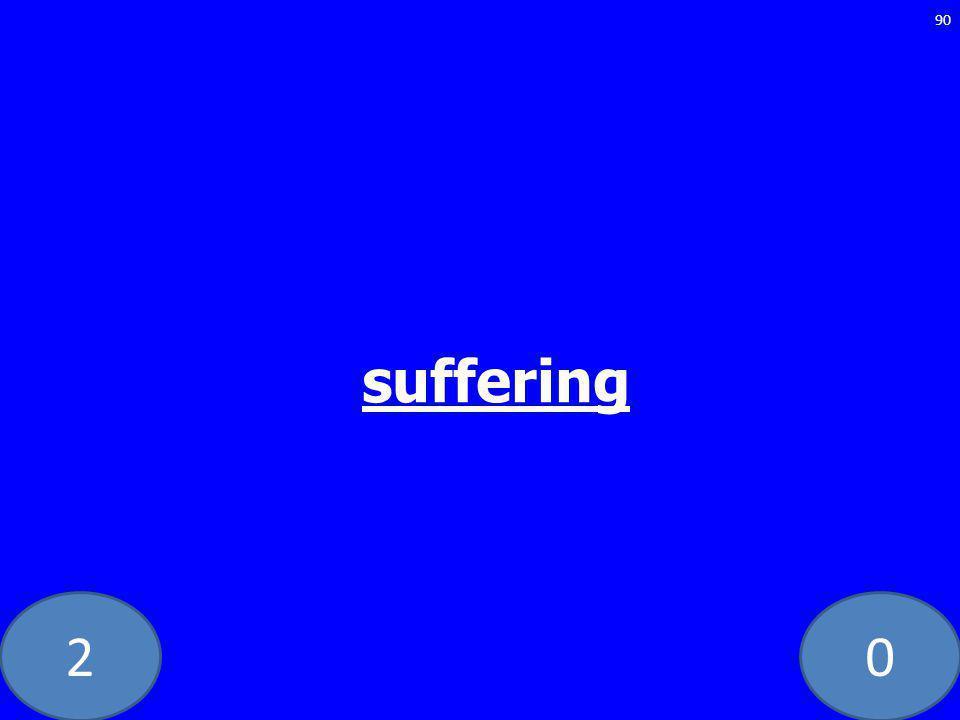 20 90 suffering