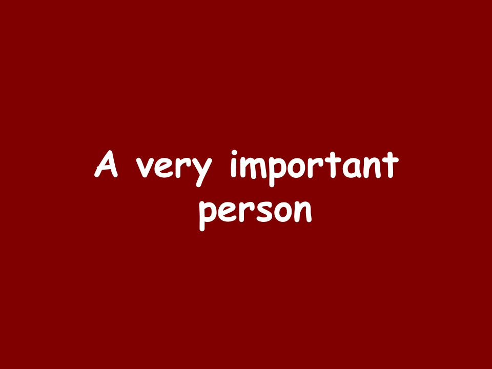 A very important person