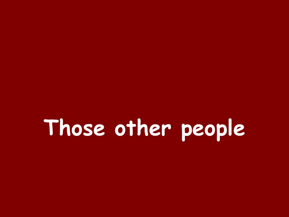 Those other people