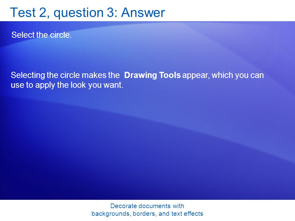 Decorate documents with backgrounds, borders, and text effects Test 2, question 3: Answer Select the circle.