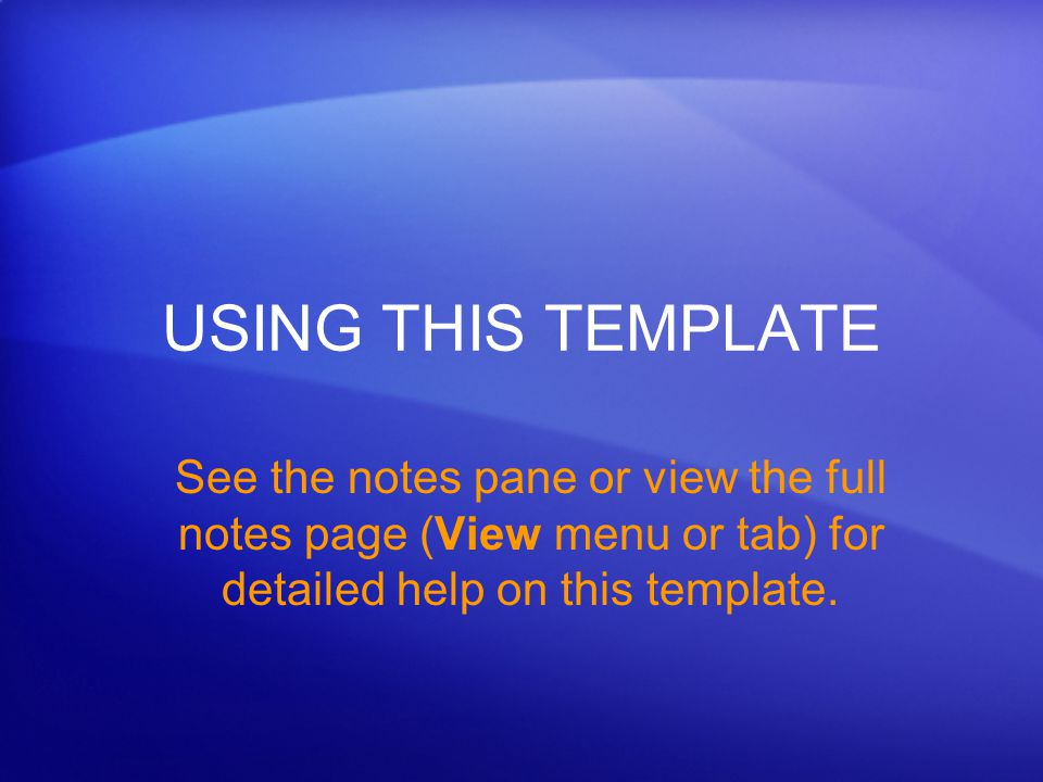 USING THIS TEMPLATE See the notes pane or view the full notes page (View menu or tab) for detailed help on this template.