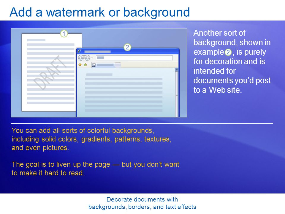 Decorate documents with backgrounds, borders, and text effects Add a watermark or background Another sort of background, shown in example, is purely for decoration and is intended for documents youd post to a Web site.