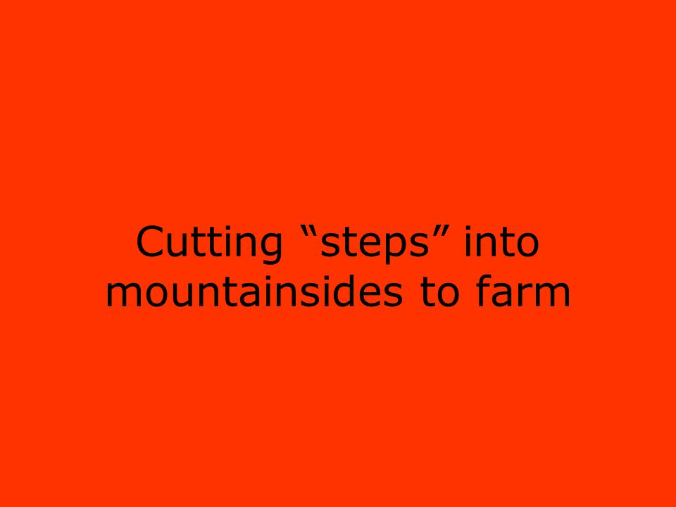 Cutting steps into mountainsides to farm