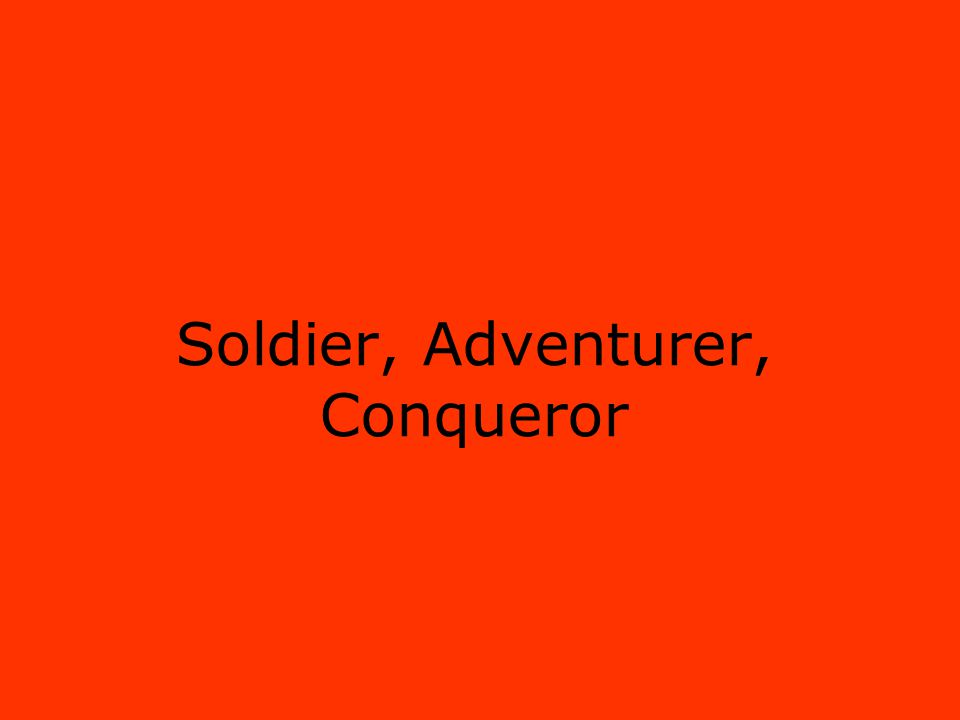 Soldier, Adventurer, Conqueror