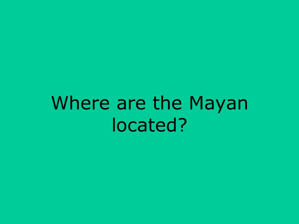 Where are the Mayan located