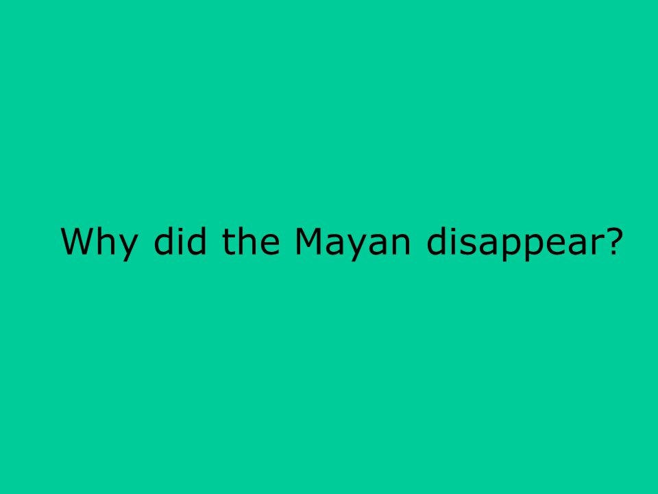 Why did the Mayan disappear
