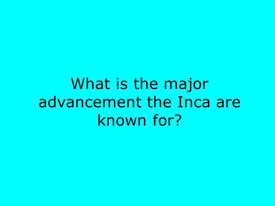 What is the major advancement the Inca are known for