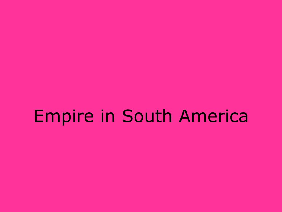 Empire in South America
