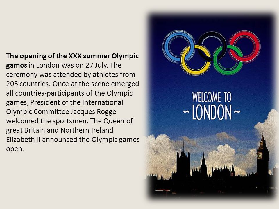 The opening of the XXX summer Olympic games in London was on 27 July.
