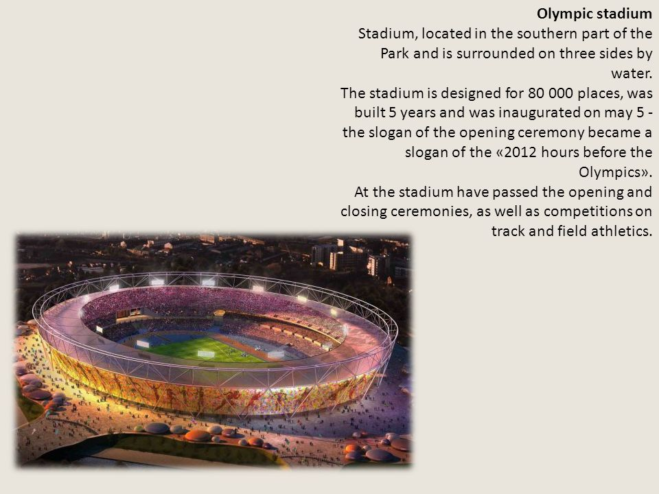 Olympic stadium Stadium, located in the southern part of the Park and is surrounded on three sides by water.