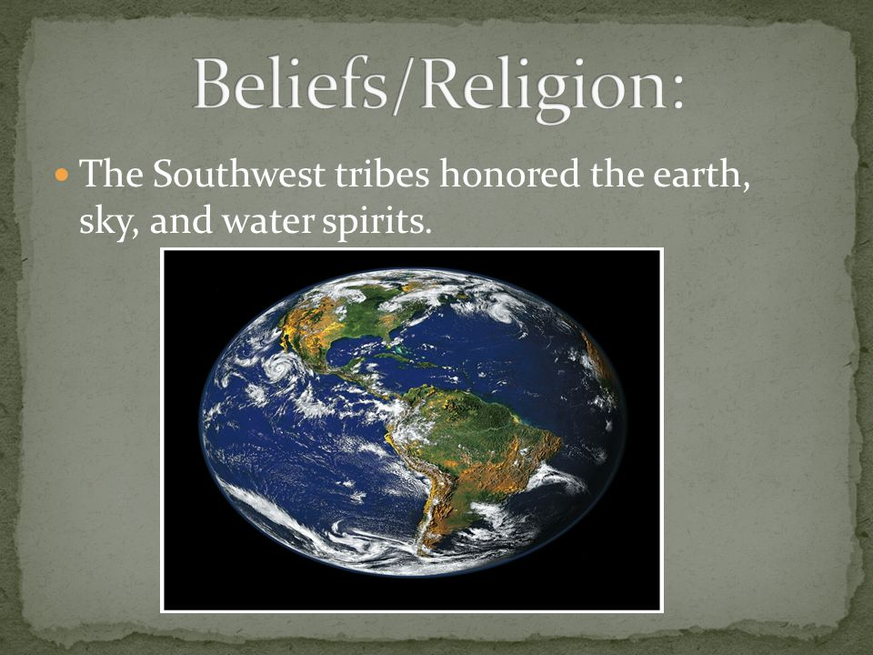 The Southwest tribes honored the earth, sky, and water spirits.