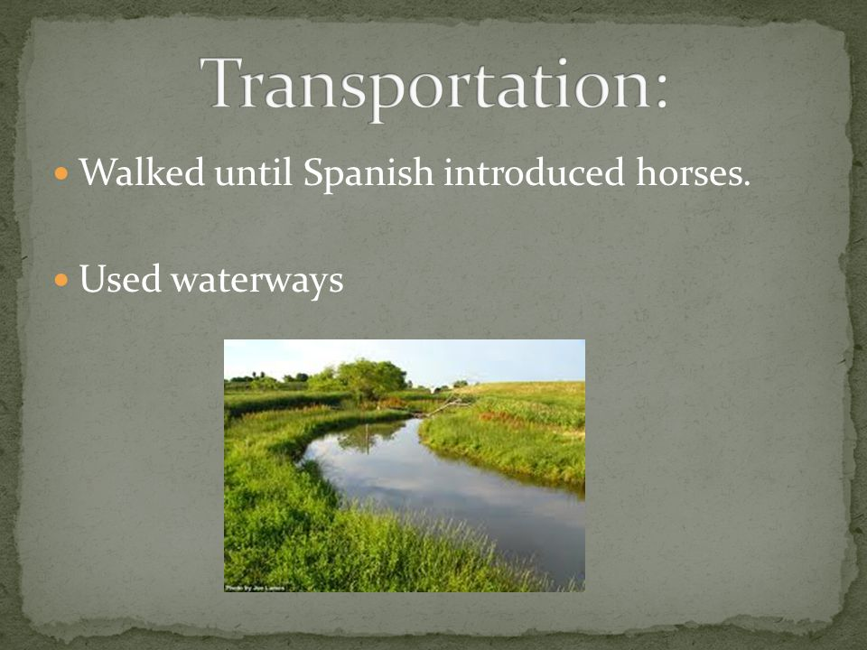 Walked until Spanish introduced horses. Used waterways