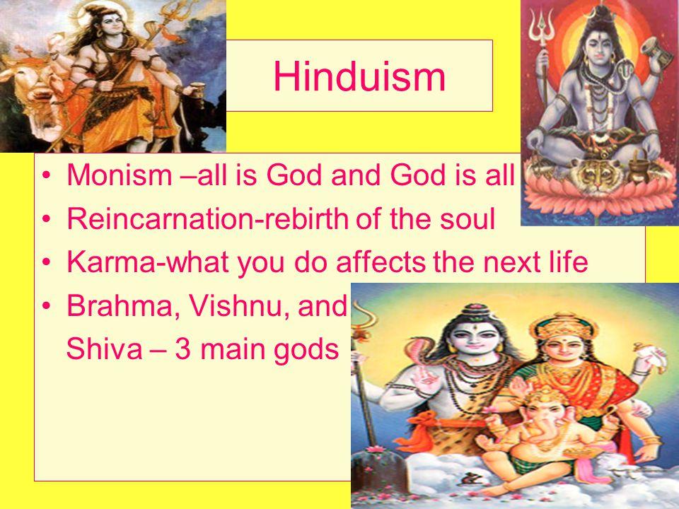 Monism –all is God and God is all Reincarnation-rebirth of the soul Karma-what you do affects the next life Brahma, Vishnu, and Shiva – 3 main gods Hi