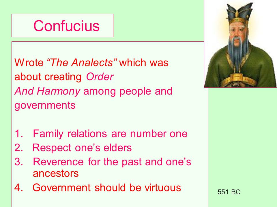Confucius Wrote The Analects which was about creating Order And Harmony among people and governments 1.Family relations are number one 2. Respect ones