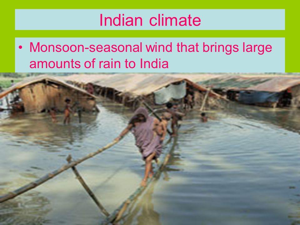 Indian climate Monsoon-seasonal wind that brings large amounts of rain to India