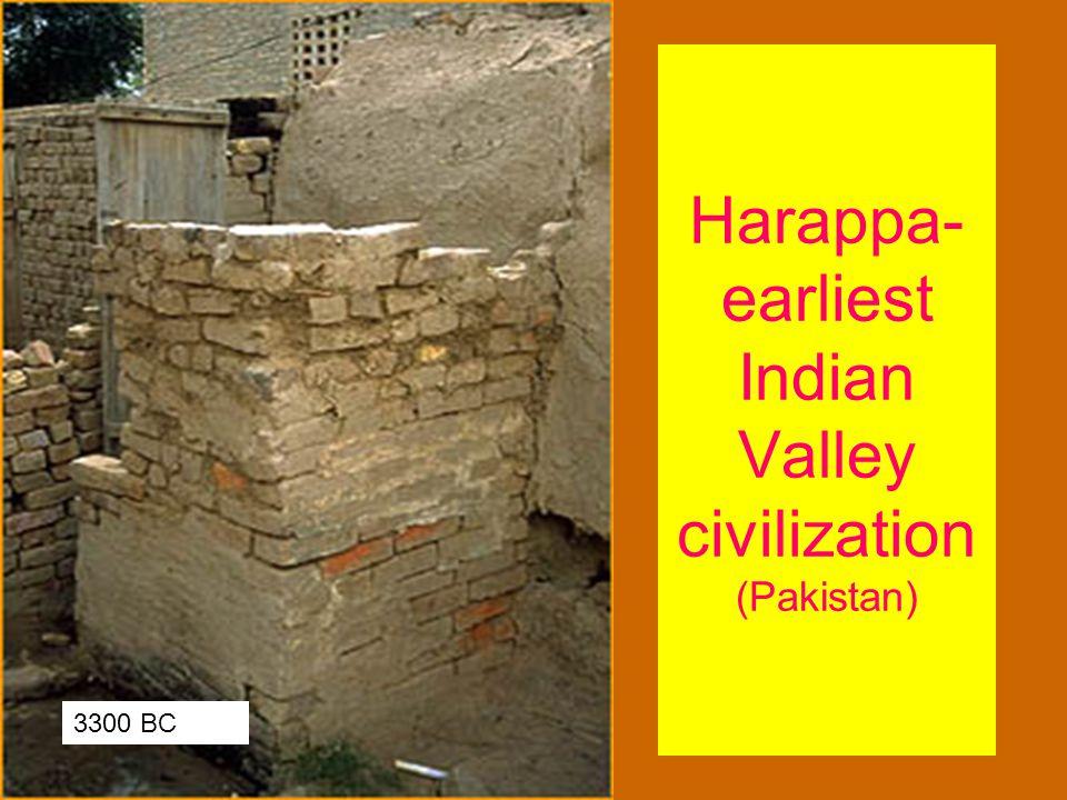 Harappa- earliest Indian Valley civilization (Pakistan) 3300 BC