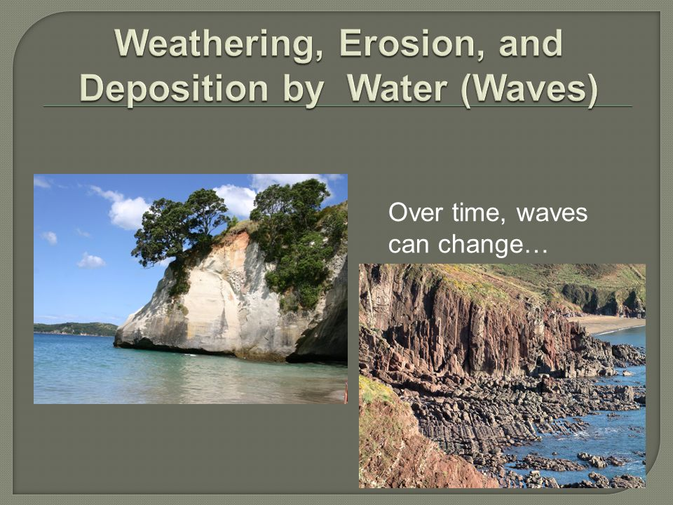 Over time, waves can change…