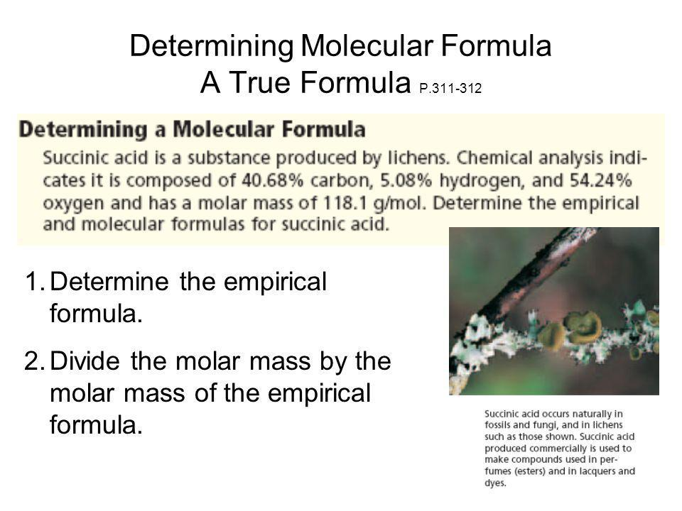 Determining Molecular Formula A True Formula P.311-312 1.Determine the empirical formula.