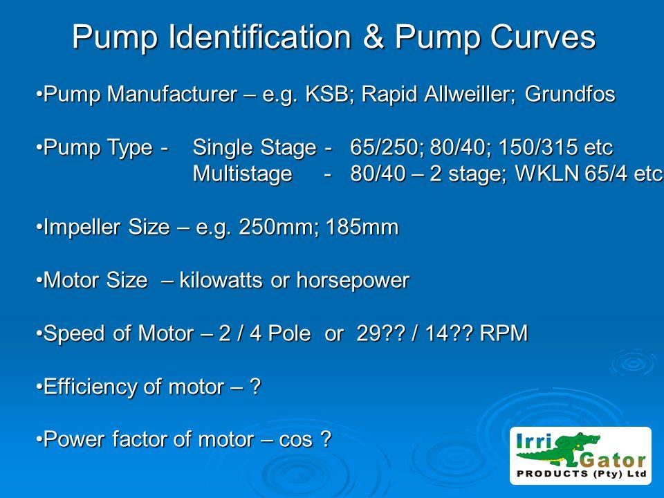 Pump Identification & Pump Curves Pump Manufacturer – e.g. KSB; Rapid Allweiller; GrundfosPump Manufacturer – e.g. KSB; Rapid Allweiller; Grundfos Pum