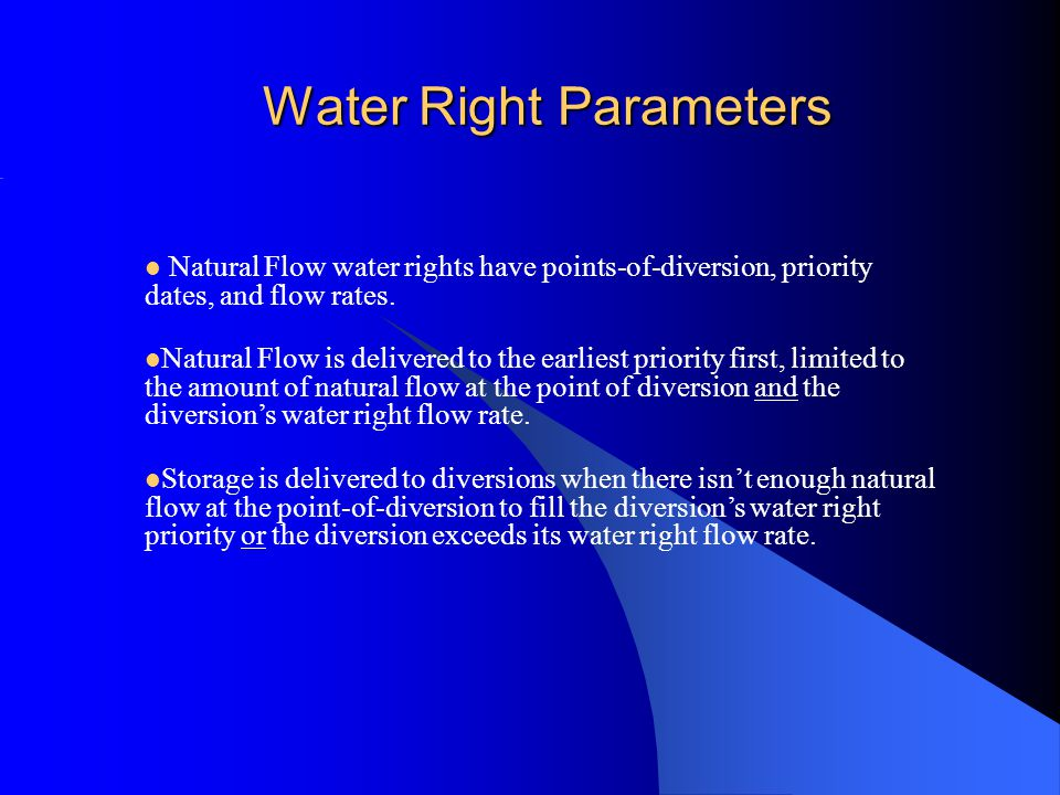Water Right Parameters Natural Flow water rights have points-of-diversion, priority dates, and flow rates.