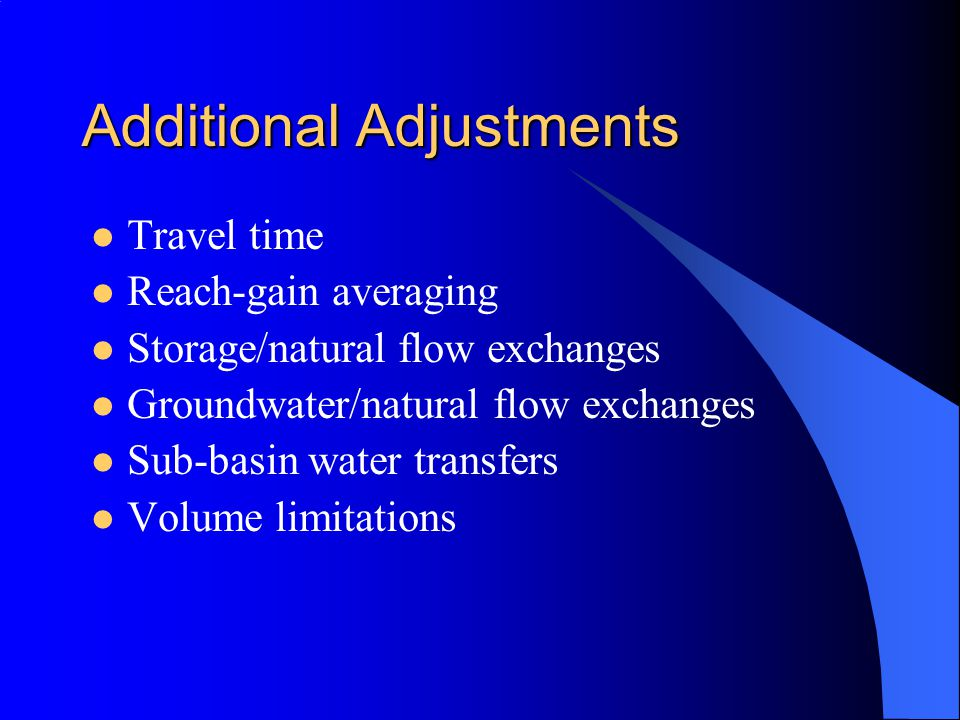 Additional Adjustments Travel time Reach-gain averaging Storage/natural flow exchanges Groundwater/natural flow exchanges Sub-basin water transfers Volume limitations