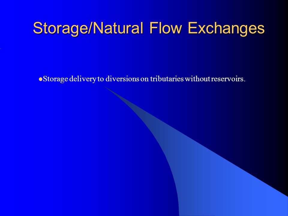 Storage/Natural Flow Exchanges Storage delivery to diversions on tributaries without reservoirs.