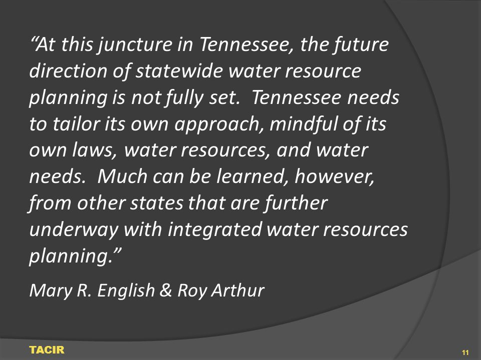 At this juncture in Tennessee, the future direction of statewide water resource planning is not fully set. Tennessee needs to tailor its own approach,