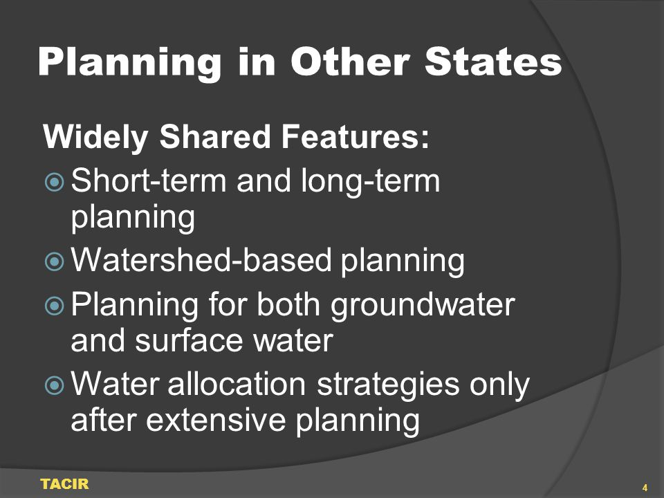 Planning in Other States Widely Shared Features: Short-term and long-term planning Watershed-based planning Planning for both groundwater and surface