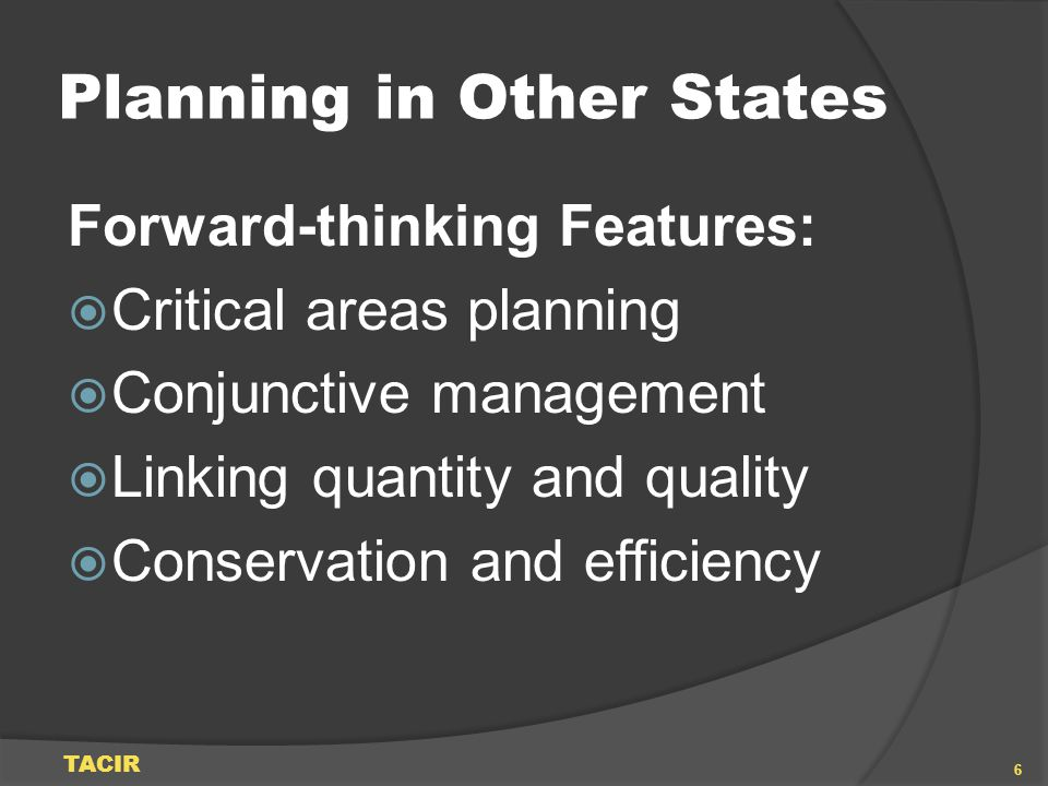 Planning in Other States Forward-thinking Features: Critical areas planning Conjunctive management Linking quantity and quality Conservation and effic